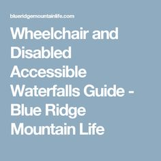 Wheelchair and Disabled Accessible Waterfalls Guide - Blue Ridge Mountain Life