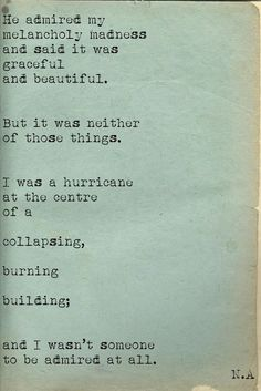 [...] I was a hurricane at the center of a collapsing, burning building; [...]