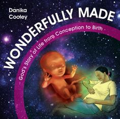 Wonderfully Made: God's Story of Life from Conception to Birth is a sweet Scripture and science based picture book for ages 5-11.