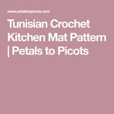 Tunisian Crochet Kitchen Mat Pattern | Petals to Picots