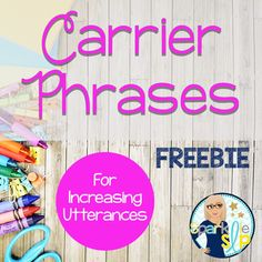 Carrier phrases are phrases in which the first few words are constant and only the last word changes. These phrases help to encourage longer utterances, offer repetition and provide multiple opportunities to practice targets without an additional cognitive task of having to generate ideas, which may detract from the articulation or vocabulary drill.