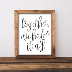 Together we have it all - Printable Wall Art, Family quote art, Love wall art, Living room sign, Bedroom decor, DIY home decor, Farmhouse printable