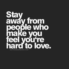 rester à l'écart des gens qui vous font sentir que vous êtes difficile à aimer