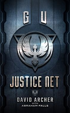 Science Fiction: GU: Justice Net (Science Fiction, Dystopian, The G.U. Trilogy Book 1) by [Archer, David, Falls, Abraham]