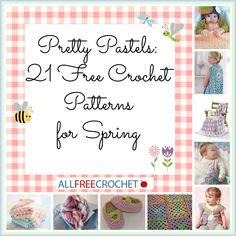 Pretty Pastels: 21 Free Crochet Patterns for Spring. ~❀CQ #crochet #apparel #spring #summer http://www.pinterest.com/CoronaQueen/crochet-apparel-corona/