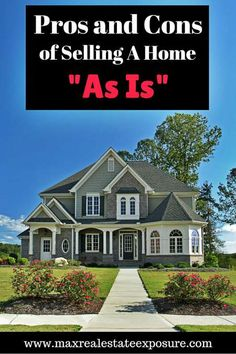 "What are the pros and cons of selling a home as is? See the advantages and disadvantages of selling a home ""as is"" and how it can effect your sale. http://www.maxrealestateexposure.com/selling-home-as-is/"