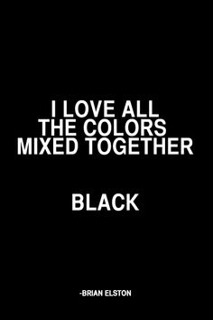 Black is the new black.