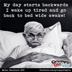 Mine too Grumpy Old Gits Waking Up Tired, Aunty Acid, Hard Part, Wide Awake, How To Stay Awake, Getting Out Of Bed, When You Can, Man Humor, How To Fall Asleep