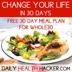 Change Your Life in 30 Days - FREE 30 Day Meal Plan for Whole30.  Click the link below to get access to 90 different meals that will change your life.  dailyhealthhacker...  #whole30 #meal plan #meals #meal #breakfast #lunch #dinner