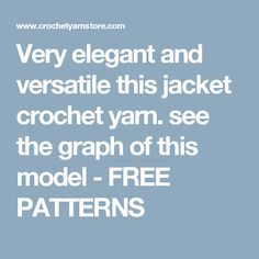 Very elegant and versatile this jacket crochet yarn. see the graph of this model               -                FREE PATTERNS