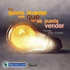 No quiero inventar nada que no se pueda vender. Thomas Alva Edison http://selvv.com/vender/ #Selvv