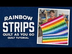 Rainbow Strips Quilt as You Go Tutorial - Man Sewing Missouri Quilt Tutorials, Quilting Tutorials, Quilting Projects, Quilting Ideas, Sewing Tutorials, Bargello Quilts, Jellyroll Quilts, Strip Quilts, Easy Quilts