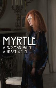 Myrtle.  A woman with a heart of ice.  AHS Coven