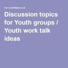 Discussion topics for Youth groups / Youth work talk ideas