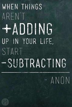 When things aren't adding up in your life, start substracting - Wise Words Of Wisdom, Inspirational quotes Words Quotes, Me Quotes, Motivational Quotes, Inspirational Quotes, Sayings, Positive Quotes, Famous Quotes, Daily Quotes, Wisdom Quotes
