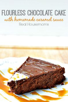 Flourless Chocolate Cake w/ Homemade Caramel Sauce | Real Housemoms | #chocolate #valentine's #dessert