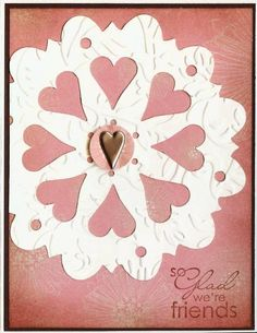 Valentine for Friend  die cut and embossed - or use a doily and punch with heart punch all around