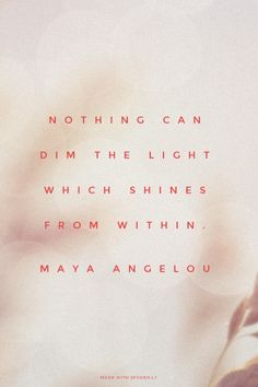 Nothing can dim the light which shines from within. - Maya...  #powerful #quotes #inspirational #words