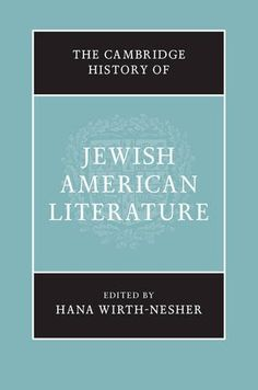 The Cambridge History of Jewish American Literature - This History offers an unparalleled examination of all aspects of Jewish American literature. Jewish writing has played a central role in the formation of the national literature of the United States,