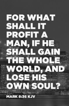 For what shall it profit a man, if he shall gain the whole world, and lose his own soul? - Mark KJV made this with Spoken. Bible Verses Quotes, Bible Scriptures, Faith Quotes, Godly Quotes, Bible Art, 5 Solas, King James Bible, Favorite Bible Verses, Spiritual Quotes