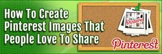 How To Create #Pinterest Images That People Love to Share