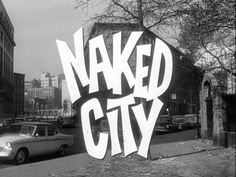 The title card for the television series: Naked City WAY BACK WHEN TELEVISION, at least in my house, was black and white, there was a brilliant police drama that came on every week. It was called The Naked City. It was set in New... Read more