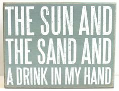 The Sun and The Sand and a Drink in My Hand - Wood Box Sign - Primitives by Kathy from California Seashell Company