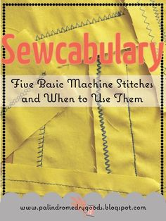 Sewcabulary: Five Different Machine Stitches And When To Use Them  •  Free tutorial with pictures on how to sew  in under 60 minutes