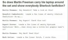 So does Martin Freeman carry his laptop around the set and show everybody Sherlock fanfiction?