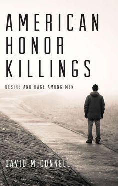 AMERICAN HONOR KILLINGS: DESIRE AND RAGE AMONG MEN by David McConnell