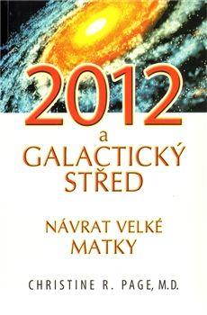 2012 a galaktický střed / Navrat velke matky / Ch. R. Page