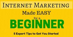 #InternetMarketing Made Easy for a Beginner - 5 Tips that will help a beginner get started to #makingmoneyonline in internet marketing.
