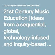 21st Century Music Education | Ideas from a sequential, global, technology-infused and inquiry-based elementary music classroom