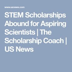 STEM Scholarships Abound for Aspiring Scientists | The Scholarship Coach | US News