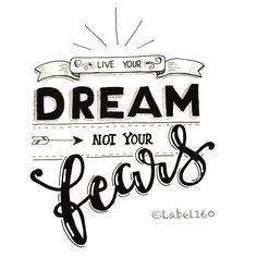 vivez votre rêve, pas vos peurs