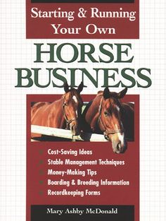 Starting & Running Your Own Horse Business by Mary Ashby McDonald http://www.amazon.com/dp/B005SNIY3O/ref=cm_sw_r_pi_dp_yypWtb084BQBSK17