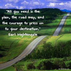 """""""All you need is the plan, the road map, and the courage to press on to your destination."""" Earl Nightengale #inspiration #davidshoup #quotes #earlnightengale"""