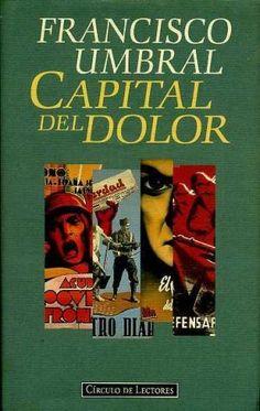 Capital del dolor / Francisco Umbral. -- Barcelona : Círculo de Lectores, D.L. 1996 en http://absysnet.bbtk.ull.es/cgi-bin/abnetopac?TITN=543370