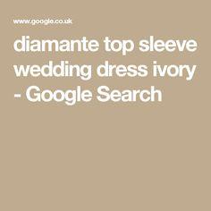 diamante top sleeve wedding dress ivory - Google Search