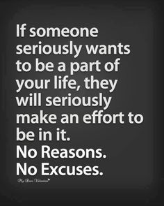 If Someone Seriously Wants To Be Part Of Your Life They Will Make It