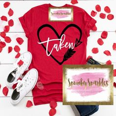Taken Valentine's Shirt, Valentine's Tees, Womens Shirt, Valentine's Day, Engaged Shirt, Married Shi