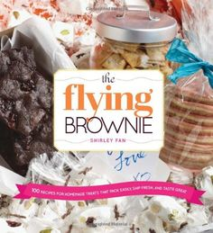 The Flying Brownie: 100 Terrific Homemade Food Gifts for Friends and Loved Ones Far Away by Shirley Fan,Care packages 101 -- High-flying brownies and bars -- Cookies for the road -- Confections that go the extra mile -- Packable loaves and breads -- Shippable savories -- Light as air -- Assemble upon arrival -- Measurement equivalents.