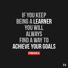 If You Keep Being A Learner