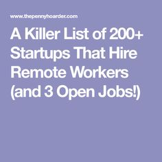 A Killer List of 200+ Startups That Hire Remote Workers (and 3 Open Jobs!)