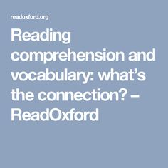 Reading comprehension and vocabulary: what's the connection? – ReadOxford