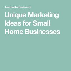 Unique Marketing Ideas for Small Home Businesses