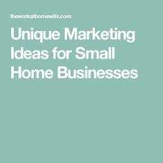 Unique Marketing Ideas for Small Home Businesses