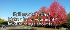 Journal/Writing Prompt for Friday, September 22, 2017: Fall starts today! Make a list of your eight favorite things about fall.