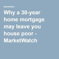 Why a 30-year home mortgage may leave you house poor - MarketWatch