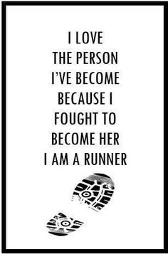 I'm feeling this today. Running makes me fight harder for things.